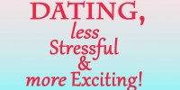 How to Make Dating Less Stressful and More Exciting